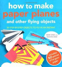 How to Make Paper Planes and Other Flying Objects: 35 step-by-step objects to ,