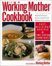 The Working Mother Cookbook : Fast, Easy Recipes from the Editors of Working...