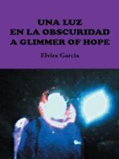Una Luz en la Obscuridad / a Glimmer of Hope by Elvira Garcia (2014, Hardcover)