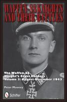 Waffen-SS Knights and Their Battles: Knight's Cross Holders: Vol 3, Aug-Dec 1943