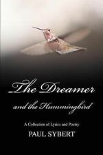 The Dreamer and the Hummingbird : A Collection of Lyrics and Poetry by Paul...
