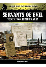 Servants of Evil: Voices from Hitler's Army (World War II from Original Sources)