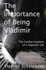 The Life and Times of a Superior Cat: The Importance of Being Vladimir : The...