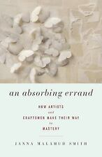 An Absorbing Errand: How Artists and Craftsmen Make Their Way to-ExLibrary