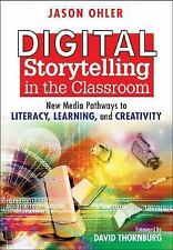 Digital Storytelling in the Classroom: New Media Pathways to Literacy, Learning,
