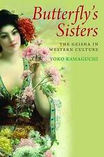 Kawaguchi, Yoko, Butterfly's Sisters: The Geisha in Western Culture, Very Good B