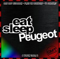 Eat Sleep Peugeot Car Decal Bumper Sticker Novelty Euro PUG - 17 Colours