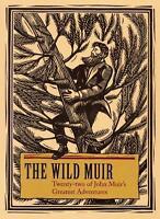 The Wild Muir : Twenty-Two of John Muir's Greatest Adventures by King