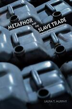 Metaphor and the Slave Trade in West African Literature by Laura T. Murphy...