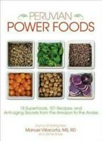 Peruvian Power Foods : 18 Superfoods, 101 Recipes, and Anti-Aging Secrets...