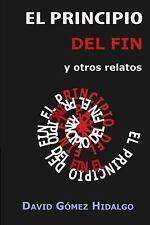 El Principio Del Fin : Y Otros Relatos by David Hidalgo (2016, Paperback)