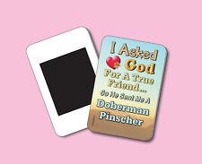 """""""I Asked God For A True Friend"""" - Doberman Pinscher - Fridge Magnet - Sku# 020"""
