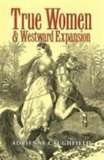True Women and Westward Expansion (Elma Dill Russell Spencer Series in the West