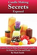 Candle Making Secrets Exposed: Learn How To Make Professional Candles At Home Fo