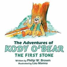 Adventures of Kody OBear the First Stone by Philip W. Brown (2006, Paperback)