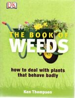 The Book of Weeds How to deal with plants that behave badly