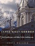 James RileyGordon His Courthouses & Other Public Architecture HB N (2011) 180716