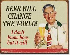 Beer Will Change the World  Metal Sign Tin New Vintage Style USA #1552
