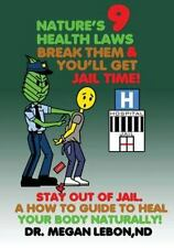 Nature's 9 Health Laws Break Them and You'll Get Jail Time! Stay Out of Jail....