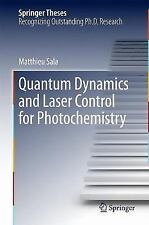 Springer Theses: Quantum Dynamics and Laser Control for Photochemistry by...