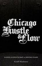 Chicago Hustle and Flow: Gangs, Gangsta Rap, and Social Class by Geoff Harkness