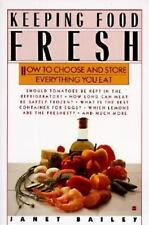 Keeping Food Fresh : How to Choose and Store Everything You Eat