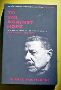 To Sin Against Hope: Life and Politics on the Borderland by Alfredo Gutierrez...