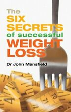The Six Secrets of Successful Weight Loss, Mansfield 9781781610084 New..