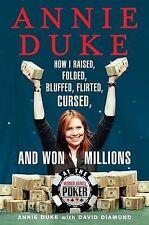 USED (GD) Annie Duke: How I Raised, Folded, Bluffed, Flirted, Cursed, and Won Mi