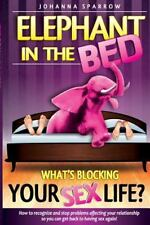 The Elephant in the Bed; What's Blocking Your Sex Life? : How to Recognize...