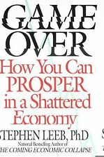 Game Over : How You Can Prosper in a Shattered Economy Stephen Leeb, PhD