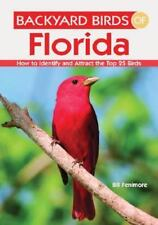 Backyard Birds of Florida : How to Identify and Attract the Top 25 Birds by Bil…