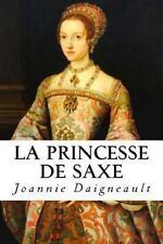 La Princesse de Saxe : Roman Historique by Joannie Daigneault (2013, Paperback)
