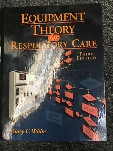 Equipment Theory for Respiratory Care by Gary C. White - New See Description