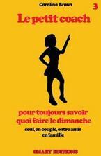 Le Petit Coach: Le Petit Coach Pour Toujours Savoir Quoi Faire le Dimanche by...
