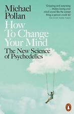 How to Change Your Mind: The New Science of Psychedelics by Michael Pollan