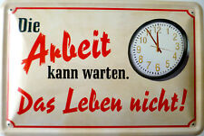 Schild Blechschild 20x30 cm - Die Arbeit kann warten Leben Büro Job Chef Uhr