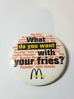 ADVERTISING PINBACK BUTTON 1990 McDonald's What do you want with your fries ?