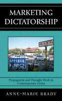 Marketing Dictatorship : Propaganda and Thought Work in Contemporary China, P...