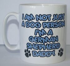 I'M NOT JUST A DOG PERSON I'M A GERMAN SHEPHERD DADDY Printed Mug - Gift PRESENT