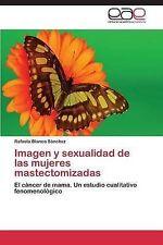 Imagen y sexualidad de las mujeres mastectomizadas: El cáncer de mama. Un estudi