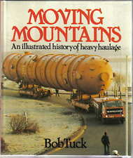 Moving Mountains An illustrated history of heavy haulage by Bob Tuck PSL 1983