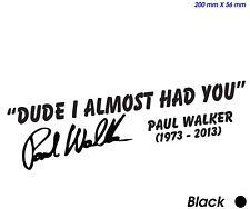 Paul Walker Dude I Almost had you Car Van Memorial Tribute Stickers (STKCN00017)