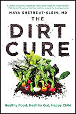 The Dirt Cure: Healthy Food, Healthy Gut, Happy Child, Shetreat-Klein MD, Maya