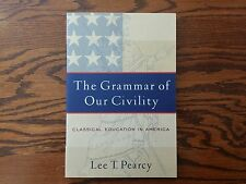 The Grammar of Our Civility: Classical Education in America by Lee T. Pearcy