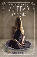 As Dead as It Gets (Bad Girls Don't Die Novels), Good, Alender, Katie, Book