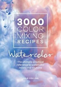 3000 Color Mixing Recipes: Watercolor: The ultimate practical reference to water