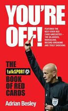 You're Off! The TalkSport book of Red Cards - Hilarious and Ridiculous Anecdotes