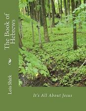 The Book of Hebrews : It's All about Jesus by Lois Shirk (2008, Paperback)
