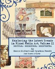 Exploring the Latest Trends in Mixed Media Art, Volume II by Cynthia Powell,...
